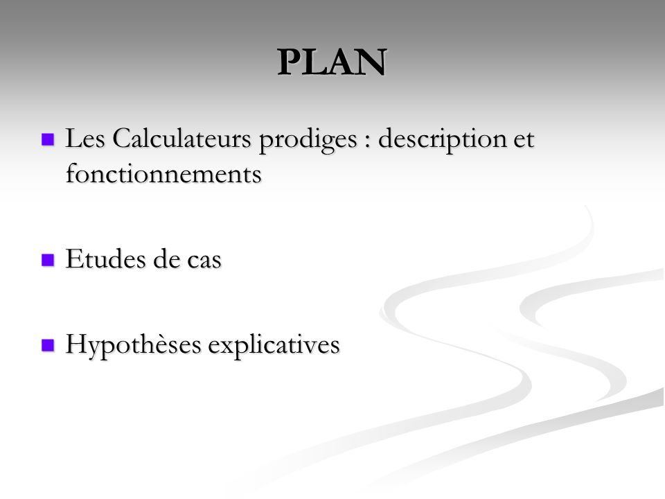 PLAN Les Calculateurs prodiges : description et fonctionnements Les Calculateurs prodiges : description et fonctionnements Etudes de cas Etudes de cas