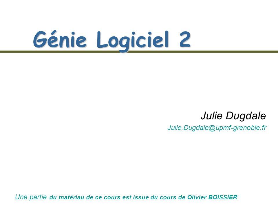 Génie Logiciel 2 Julie Dugdale Julie.Dugdale@upmf-grenoble.fr Une partie du matériau de ce cours est issue du cours de Olivier BOISSIER