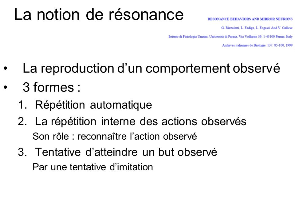 La reproduction dun comportement observé 3 formes : 1.Répétition automatique 2.La répétition interne des actions observés Son rôle : reconnaître lacti
