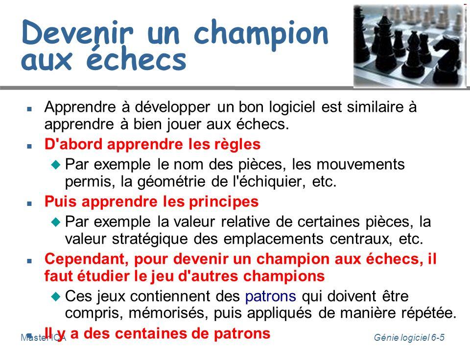 Génie logiciel 6-5 Master ICA Devenir un champion aux échecs Apprendre à développer un bon logiciel est similaire à apprendre à bien jouer aux échecs.