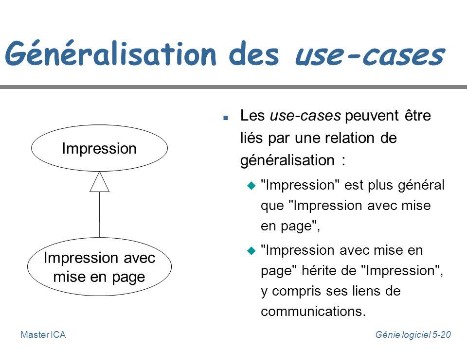 Génie logiciel 5-19Master ICA Notation des diagrammes de Use Cases n Associations par communication u Ligne dessinée entre un acteur et un use-case u