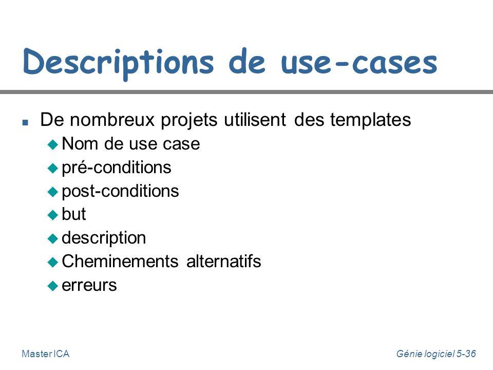 Génie logiciel 5-35Master ICA Descriptions de use-cases n Peut être une décomposition pas-à-pas de l'interaction entre acteur et système Assigner une