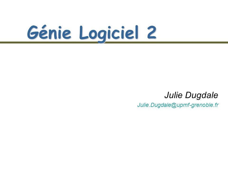 Génie Logiciel 2 Julie Dugdale Julie.Dugdale@upmf-grenoble.fr