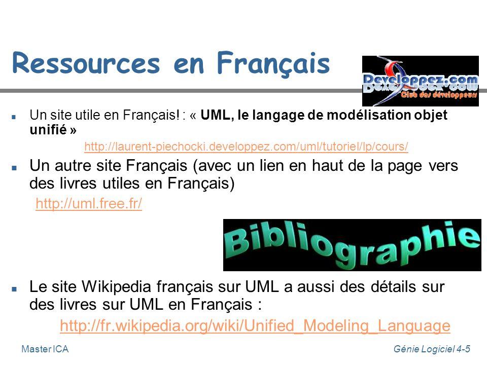 Génie Logiciel 4-4Master ICA n Page sur UML du Object Management Group (OMG) (nombreux liens vers tutoriels et autre ressources) : http://www.uml.org/