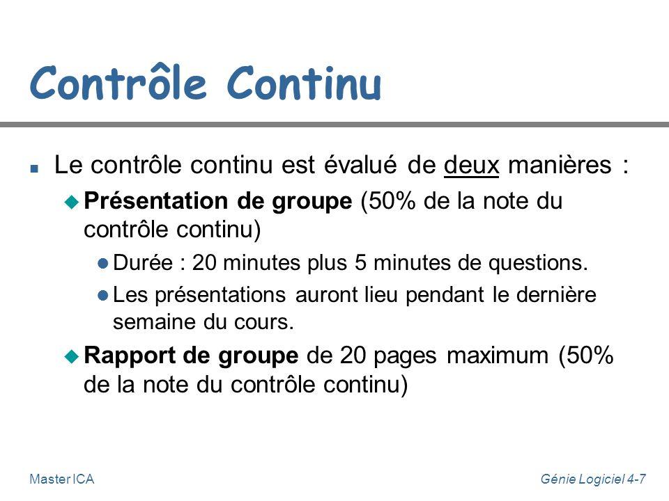Génie Logiciel 4-7Master ICA Contrôle Continu n Le contrôle continu est évalué de deux manières : u Présentation de groupe (50% de la note du contrôle continu) l Durée : 20 minutes plus 5 minutes de questions.