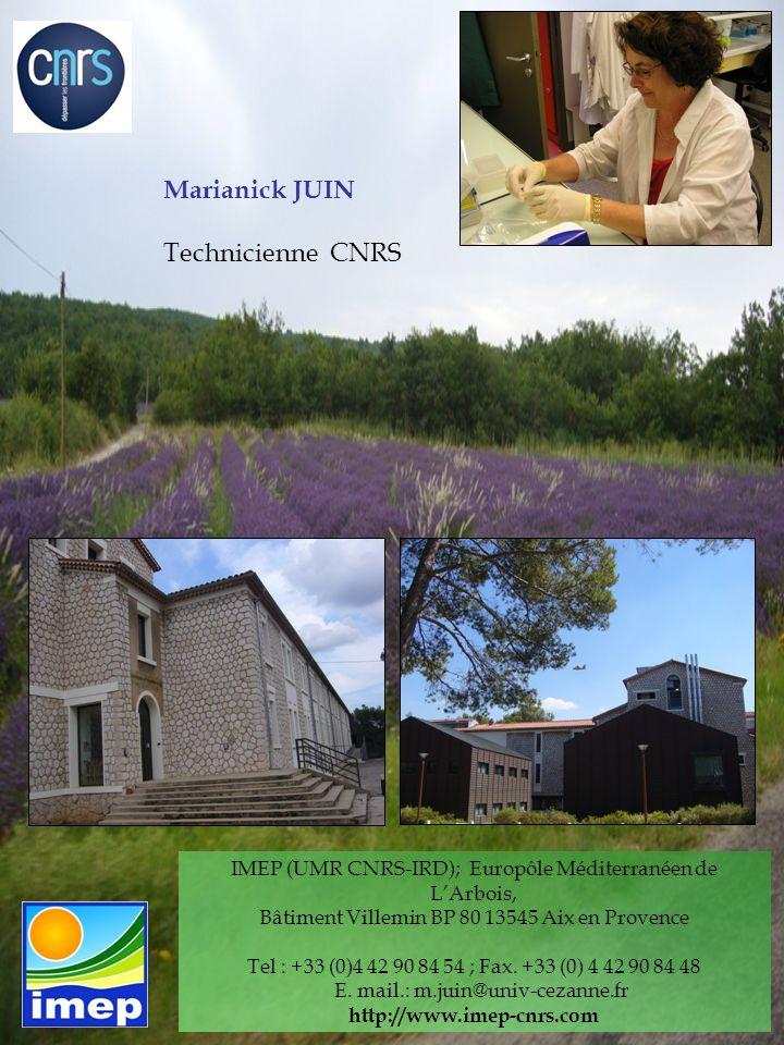 Marianick JUIN Technicienne CNRS IMEP (UMR CNRS-IRD); Europôle Méditerranéen de LArbois, Bâtiment Villemin BP 80 13545 Aix en Provence Tel : +33 (0)4