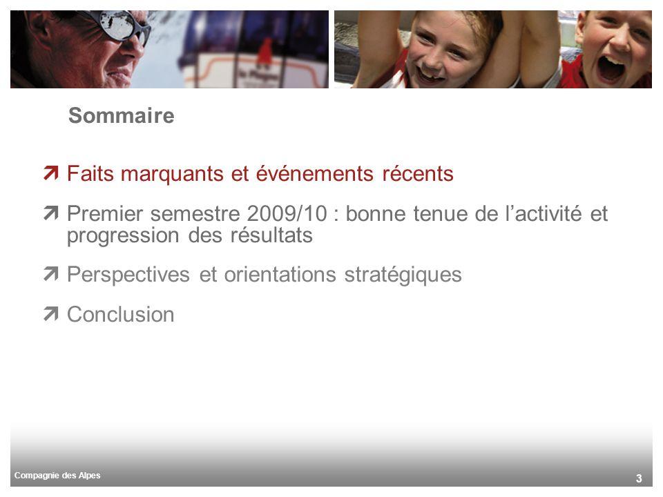 Compagnie des Alpes 3 Sommaire Faits marquants et événements récents Premier semestre 2009/10 : bonne tenue de lactivité et progression des résultats Perspectives et orientations stratégiques Conclusion