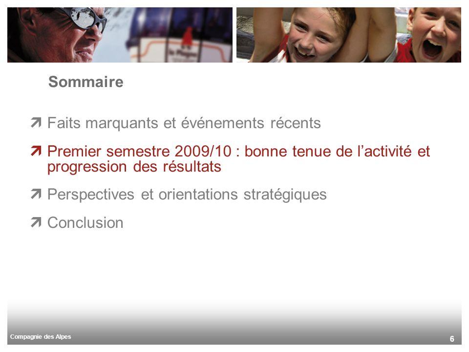 Compagnie des Alpes 6 Sommaire Faits marquants et événements récents Premier semestre 2009/10 : bonne tenue de lactivité et progression des résultats