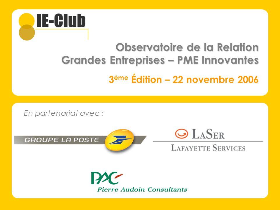 En partenariat avec : 3 ème Édition – 22 novembre 2006 Observatoire de la Relation Grandes Entreprises – PME Innovantes