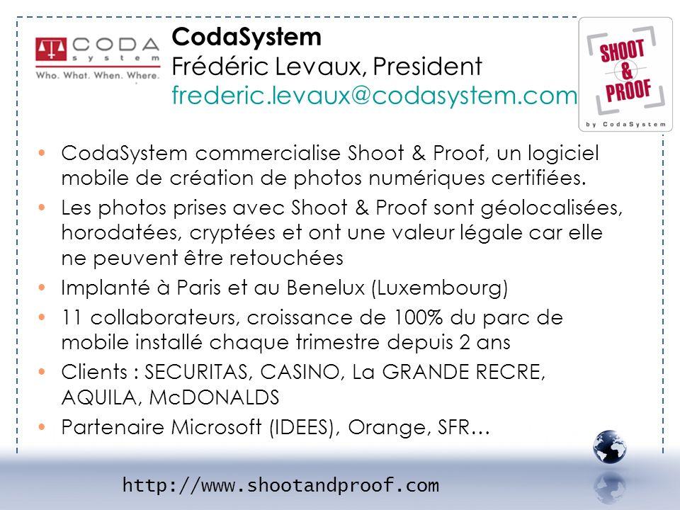CodaSystem Frédéric Levaux, President frederic.levaux@codasystem.com http://www.shootandproof.com CodaSystem commercialise Shoot & Proof, un logiciel