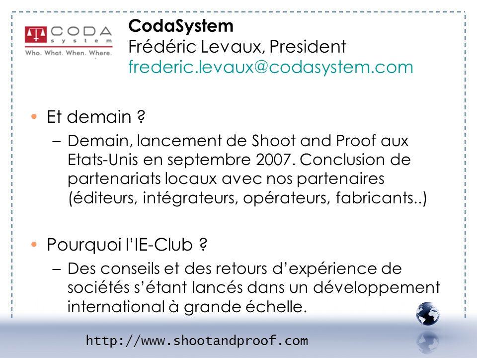 DA SYSTEM 2 Et demain ? –Demain, lancement de Shoot and Proof aux Etats-Unis en septembre 2007. Conclusion de partenariats locaux avec nos partenaires