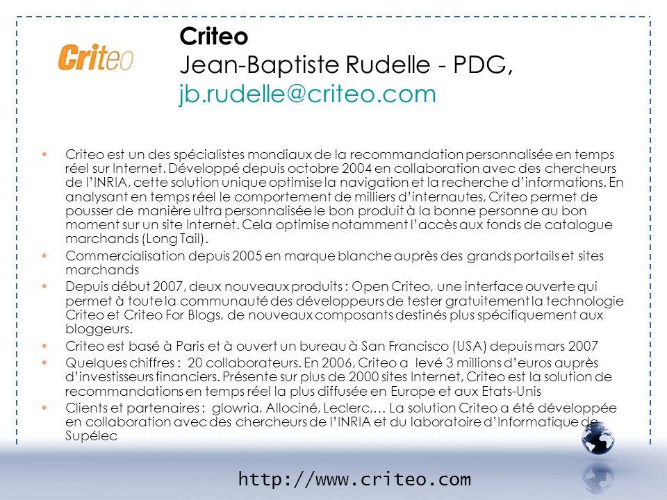 Criteo Jean-Baptiste Rudelle - PDG, jb.rudelle@criteo.com - CRITEO 1 Criteo est un des spécialistes mondiaux de la recommandation personnalisée en tem