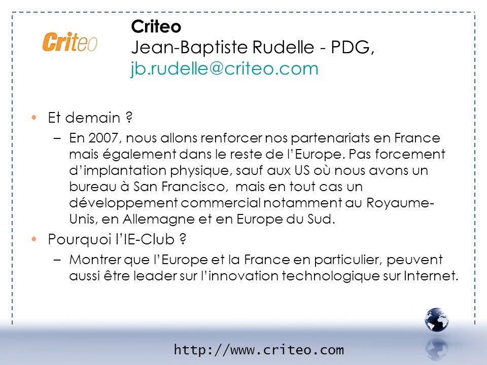 - CRITEO 2 Et demain ? –En 2007, nous allons renforcer nos partenariats en France mais également dans le reste de lEurope. Pas forcement dimplantation