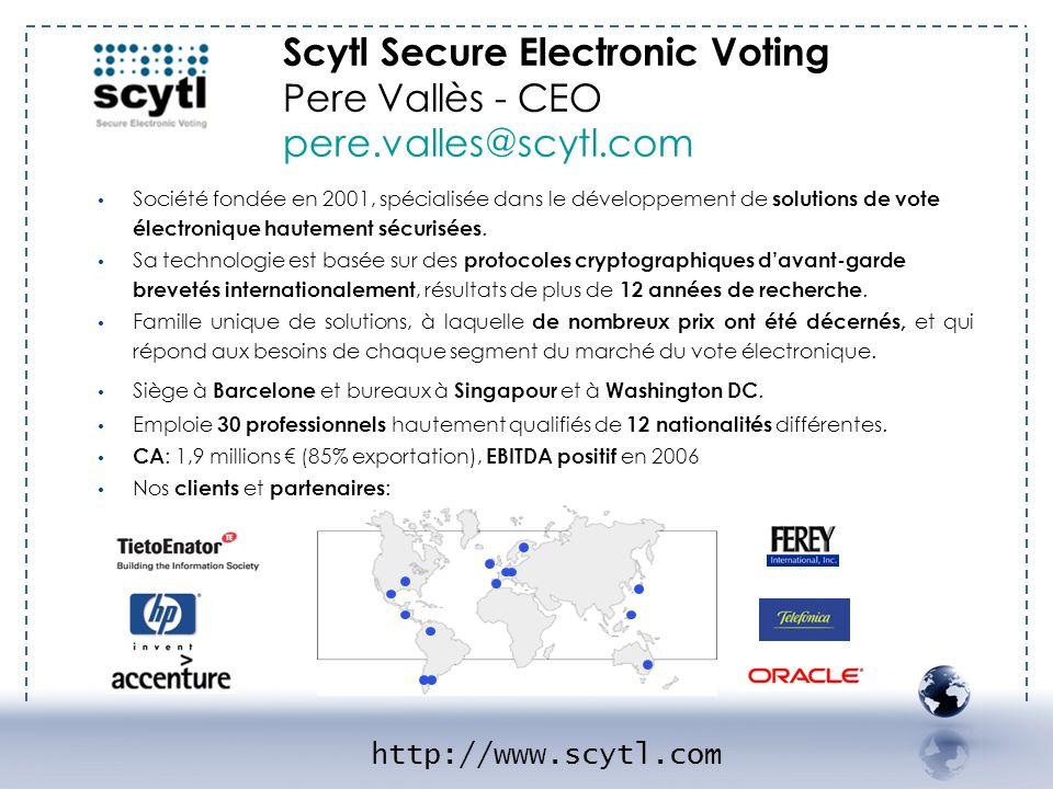 Scytl Secure Electronic Voting Pere Vallès - CEO pere.valles@scytl.com Société fondée en 2001, spécialisée dans le développement de solutions de vote