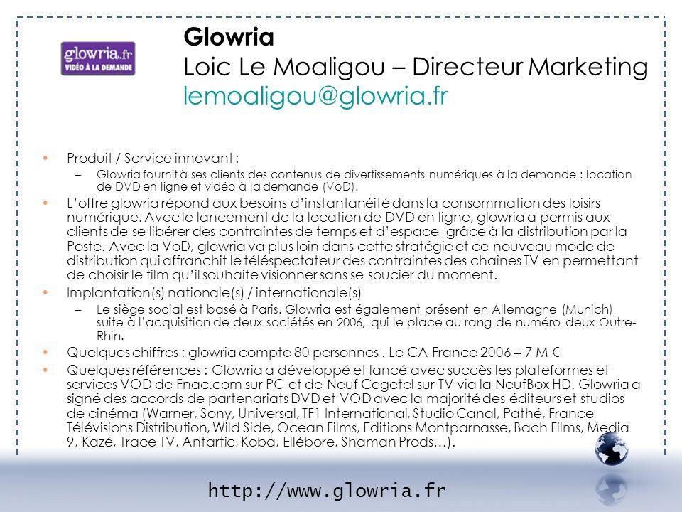 Produit / Service innovant : –Glowria fournit à ses clients des contenus de divertissements numériques à la demande : location de DVD en ligne et vidé