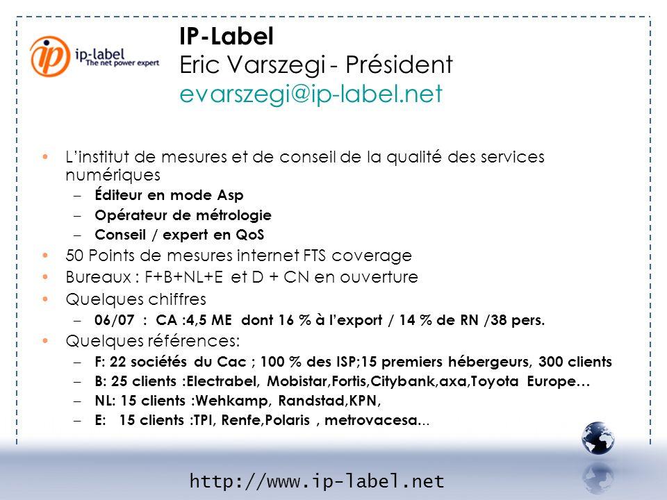 IP-Label Eric Varszegi - Président evarszegi@ip-label.net http://www.ip-label.net Linstitut de mesures et de conseil de la qualité des services numéri