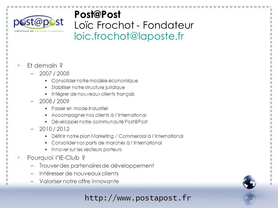 Et demain ? –2007 / 2008 Consolider notre modèle économique Stabiliser notre structure juridique Intégrer de nouveaux clients français –2008 / 2009 Pa