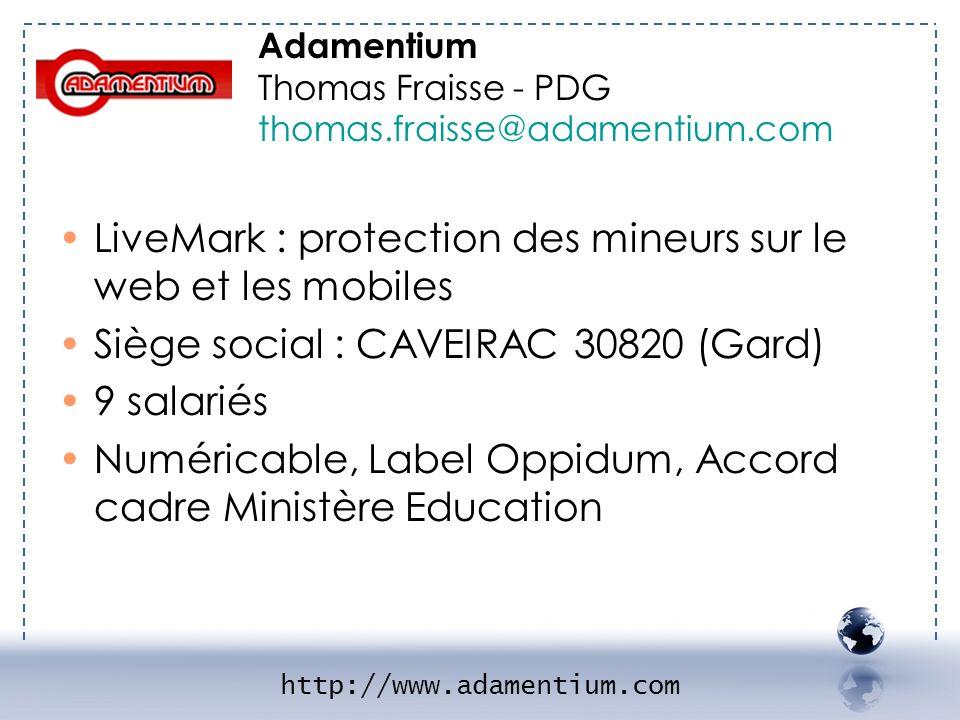 http://www.adamentium.com LiveMark : protection des mineurs sur le web et les mobiles Siège social : CAVEIRAC 30820 (Gard) 9 salariés Numéricable, Lab