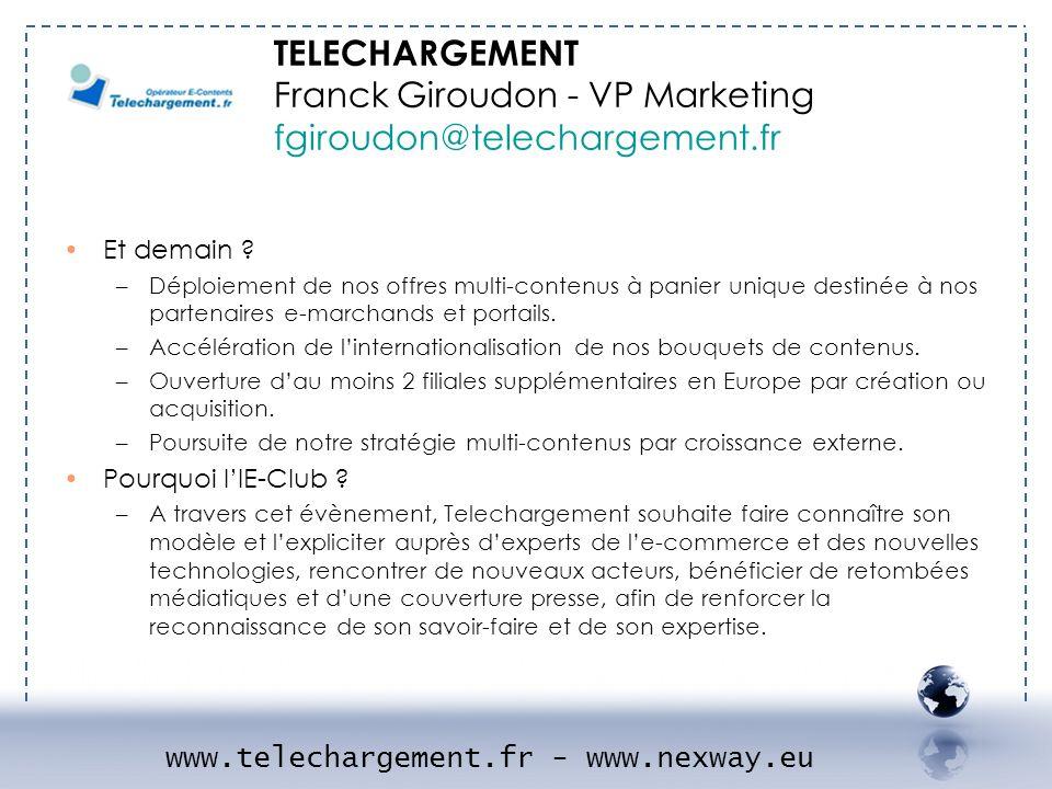 - TELECHARGEMENT 2 Et demain ? –Déploiement de nos offres multi-contenus à panier unique destinée à nos partenaires e-marchands et portails. –Accéléra