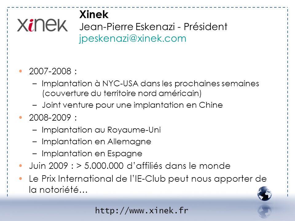 - XINEK 2 2007-2008 : –Implantation à NYC-USA dans les prochaines semaines (couverture du territoire nord américain) –Joint venture pour une implantat