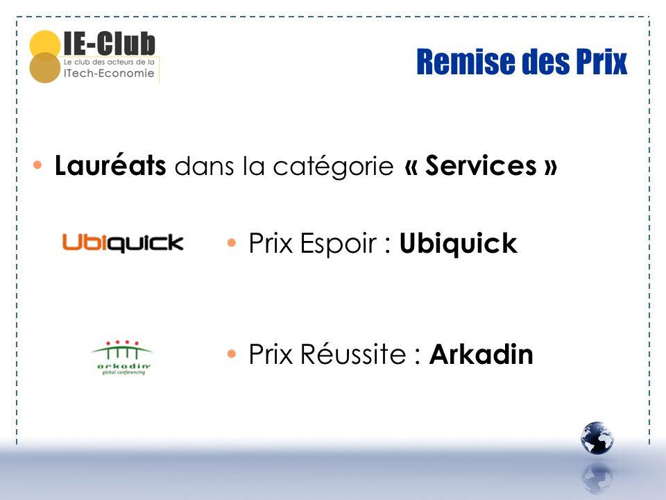 Remise des Prix Lauréats dans la catégorie « Services » Prix Espoir : Ubiquick Prix Réussite : Arkadin