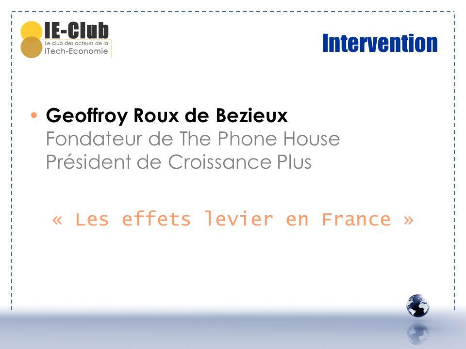 Intervention Geoffroy Roux de Bezieux Fondateur de The Phone House Président de Croissance Plus « Les effets levier en France »