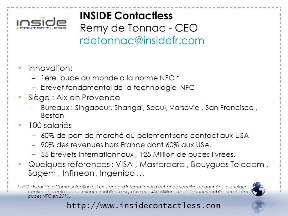 INSIDE Contactless Remy de Tonnac - CEO rdetonnac@insidefr.com http://www.insidecontactless.com - INSIDE 1 Innovation: –1ère puce au monde a la norme