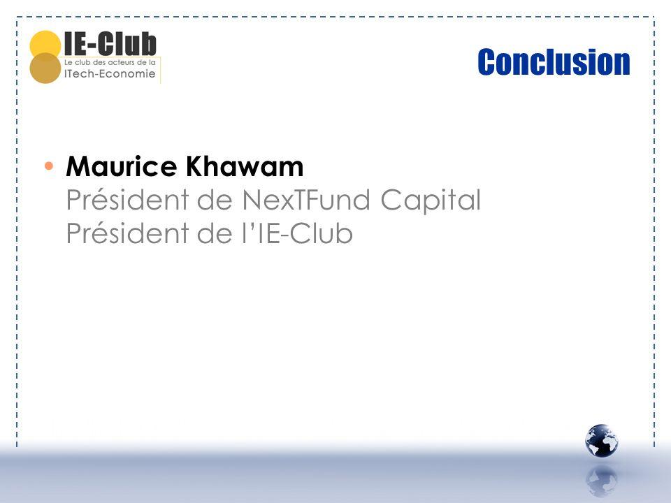 Conclusion Maurice Khawam Président de NexTFund Capital Président de lIE-Club