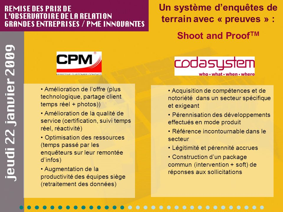 Un système denquêtes de terrain avec « preuves » : Shoot and Proof TM Amélioration de loffre (plus technologique, partage client temps réel + photos))