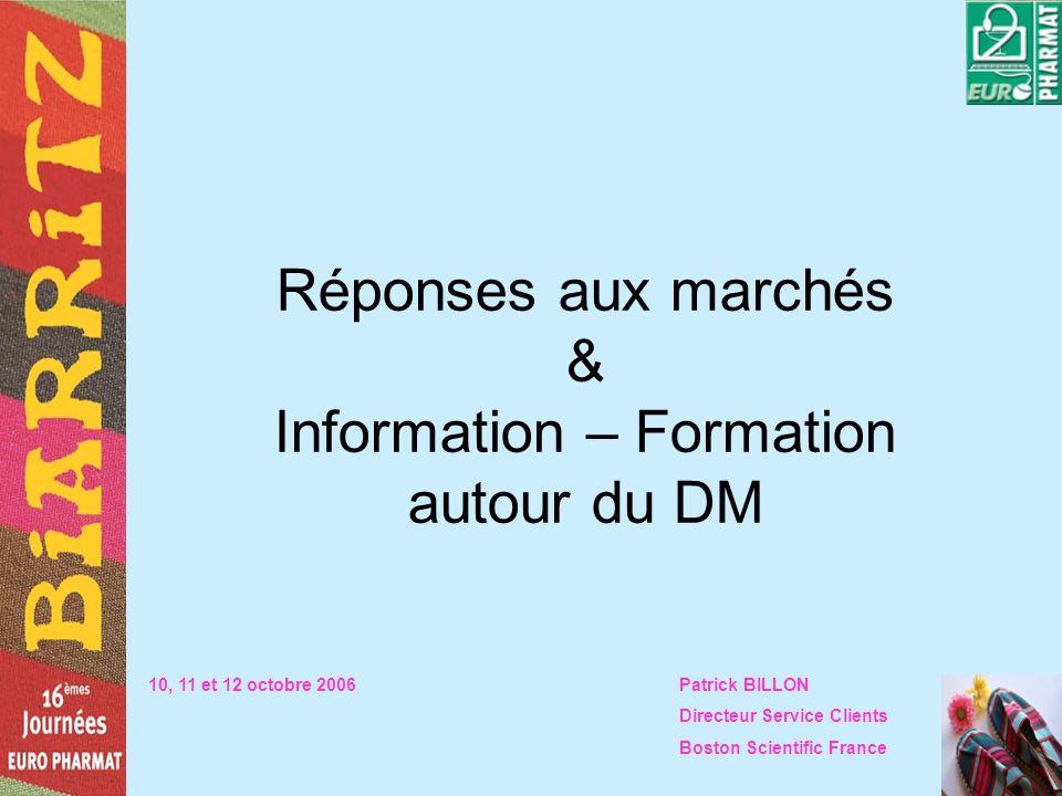 Réponses aux marchés & Information – Formation autour du DM 10, 11 et 12 octobre 2006Patrick BILLON Directeur Service Clients Boston Scientific France