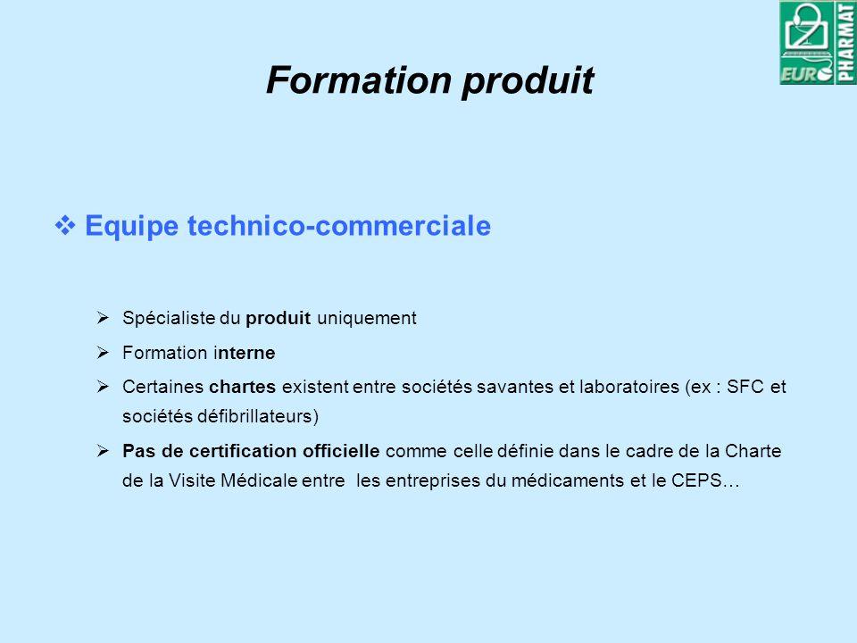 Formation produit Equipe technico-commerciale Spécialiste du produit uniquement Formation interne Certaines chartes existent entre sociétés savantes e