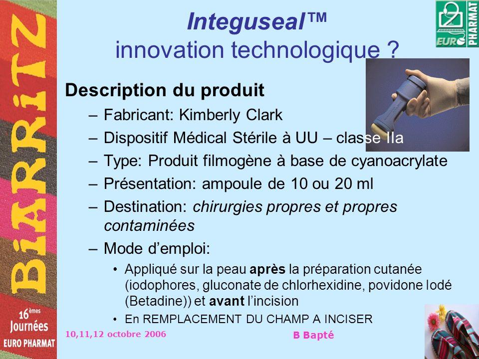 10,11,12 octobre 2006 B Bapté Integuseal innovation technologique ? Description du produit –Fabricant: Kimberly Clark –Dispositif Médical Stérile à UU