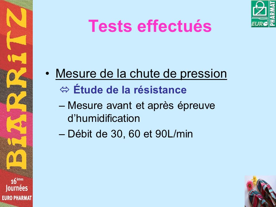 Mesure de la chute de pression Étude de la résistance –Mesure avant et après épreuve dhumidification –Débit de 30, 60 et 90L/min