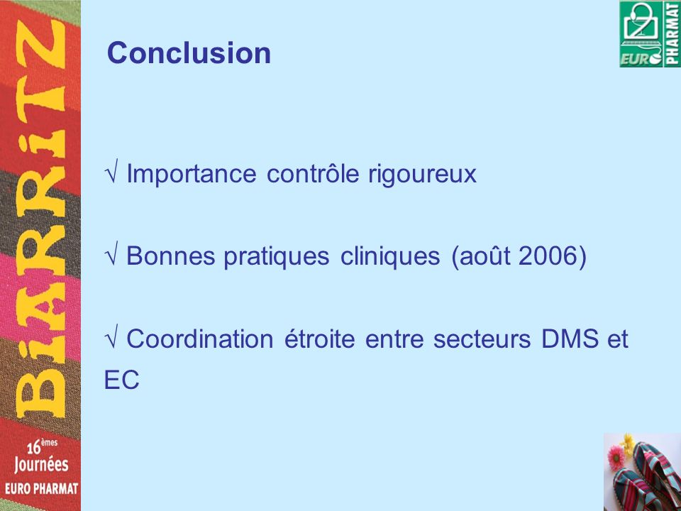 Conclusion Importance contrôle rigoureux Bonnes pratiques cliniques (août 2006) Coordination étroite entre secteurs DMS et EC