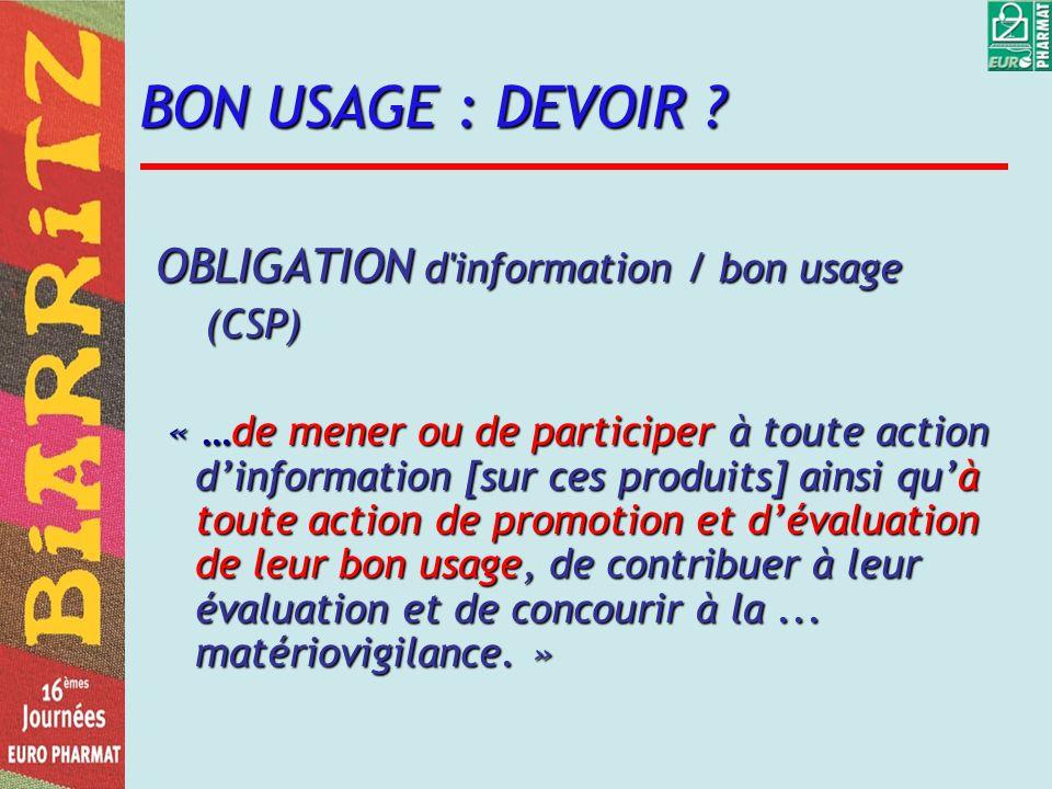 BON USAGE : DEVOIR ? OBLIGATION d'information / bon usage (CSP) (CSP) « …de mener ou de participer à toute action dinformation [sur ces produits] ains