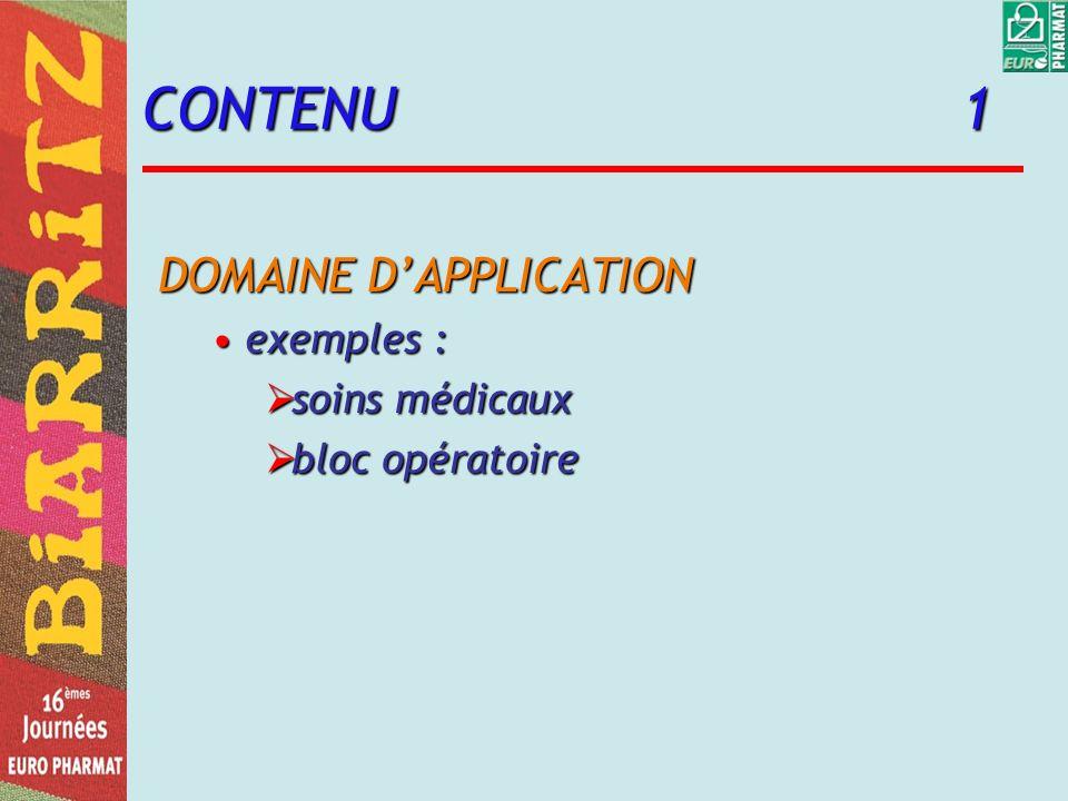 CONTENU 1 DOMAINE DAPPLICATION exemples :exemples : soins médicaux soins médicaux bloc opératoire bloc opératoire
