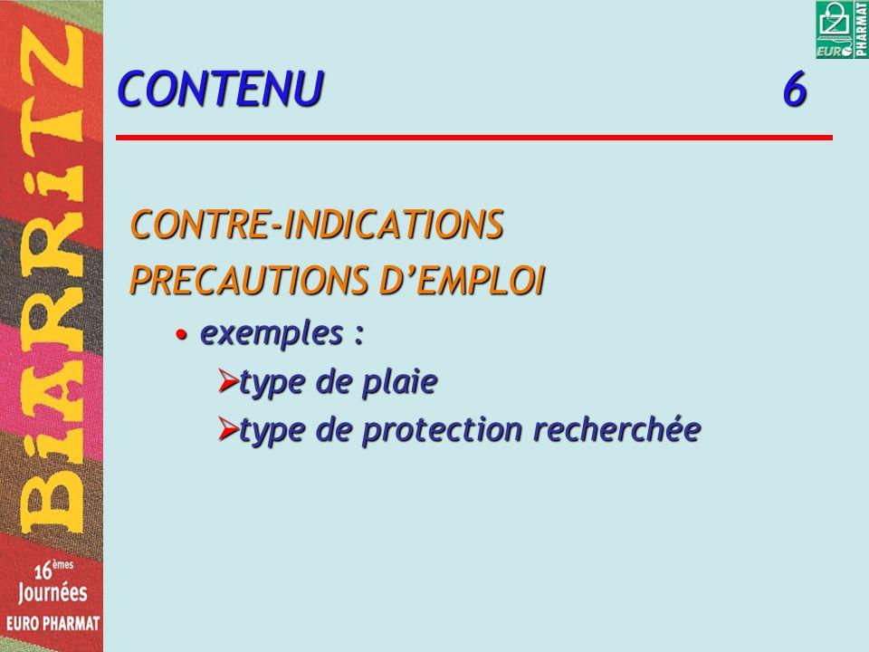 CONTENU 6 CONTRE-INDICATIONS PRECAUTIONS DEMPLOI exemples :exemples : type de plaie type de plaie type de protection recherchée type de protection rec