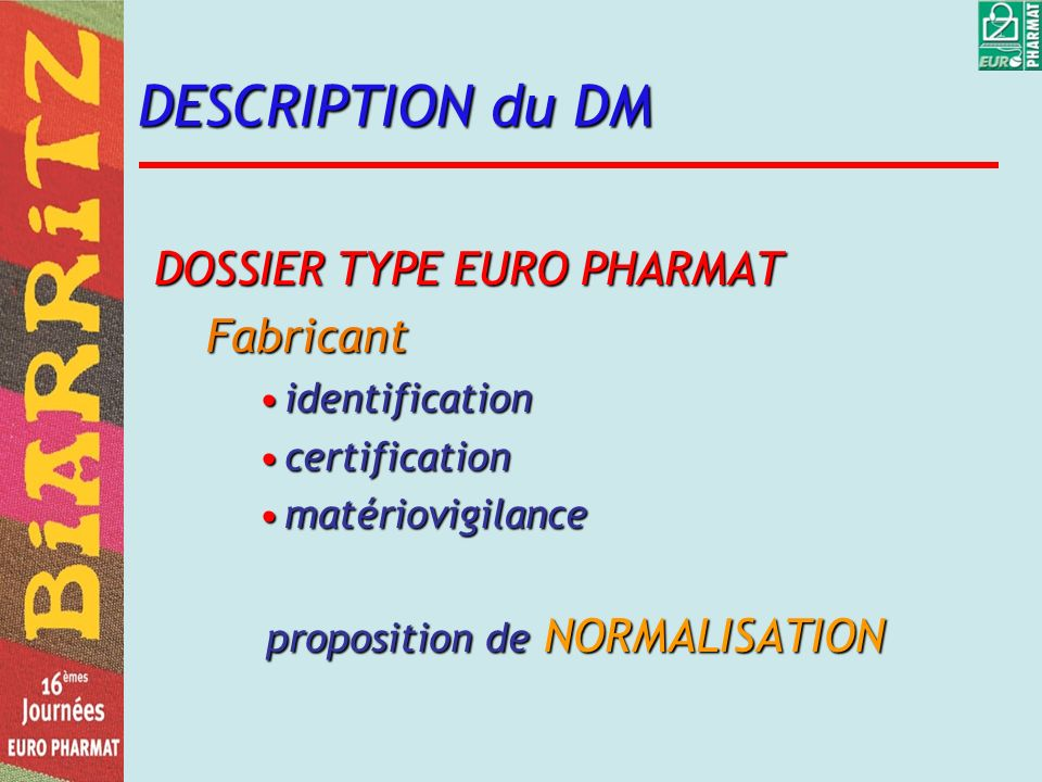 DESCRIPTION du DM DOSSIER TYPE EURO PHARMAT Fabricant identificationidentification certificationcertification matériovigilancematériovigilance proposi