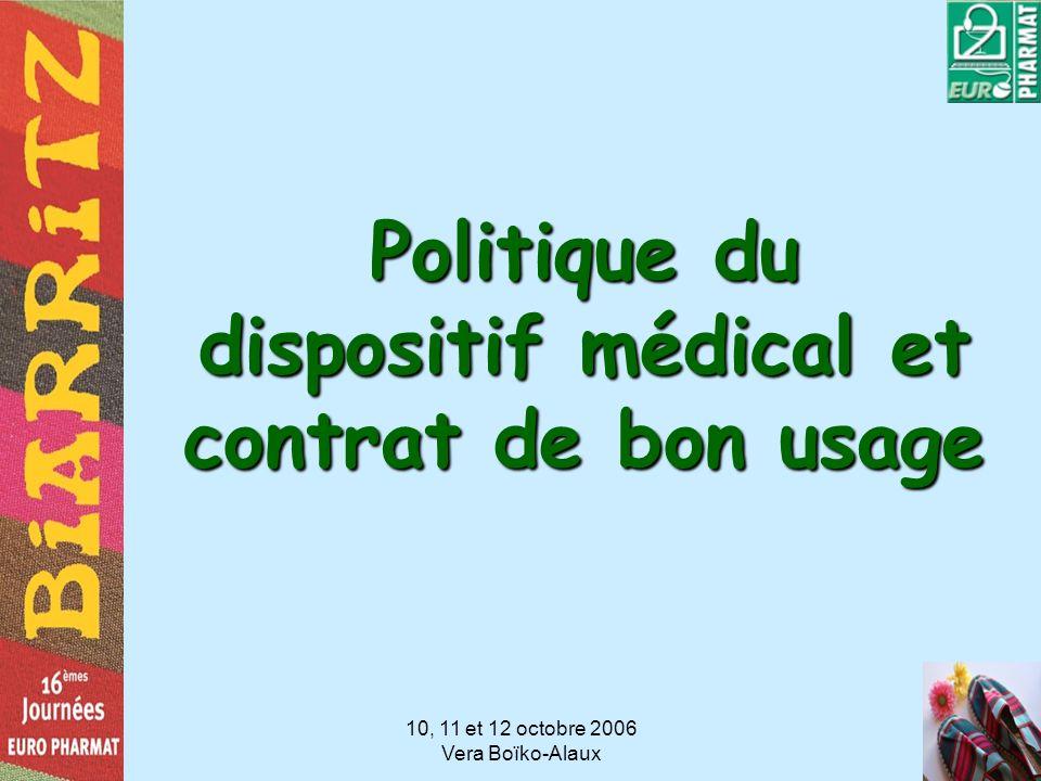 10, 11 et 12 octobre 2006 Vera Boïko-Alaux Politique du dispositif médical et contrat de bon usage