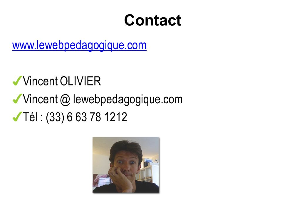 Contact www.lewebpedagogique.com Vincent OLIVIER Vincent @ lewebpedagogique.com Tél : (33) 6 63 78 1212