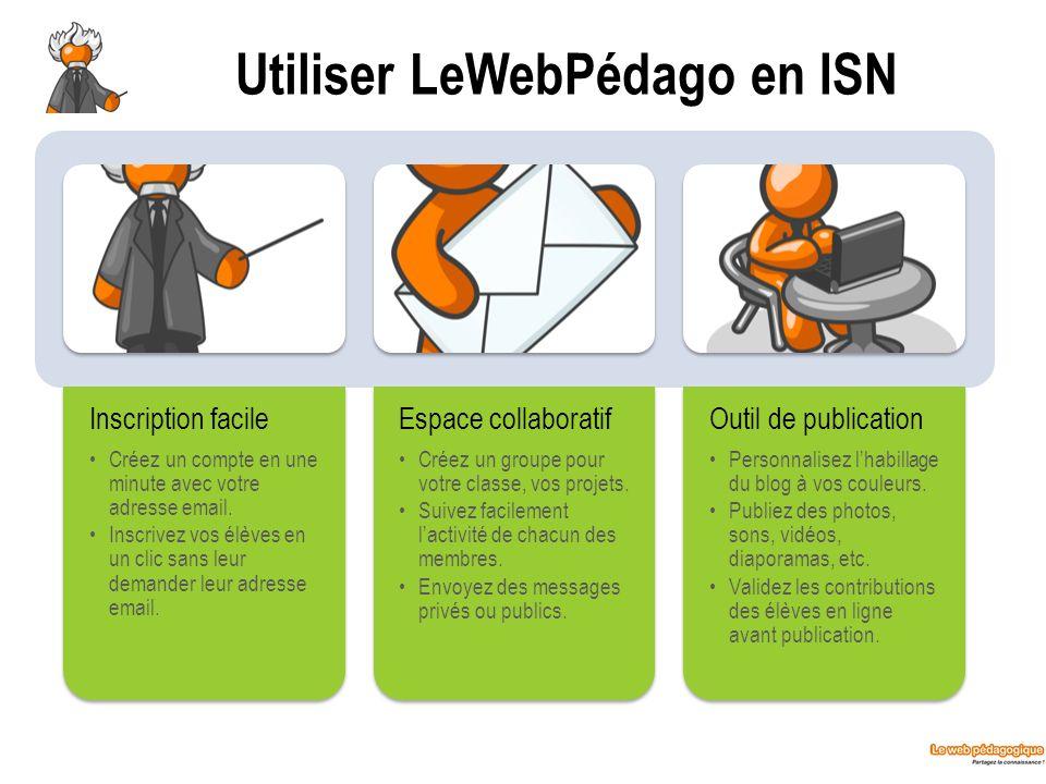 Utiliser LeWebPédago en ISN Inscription facile Créez un compte en une minute avec votre adresse email. Inscrivez vos élèves en un clic sans leur deman