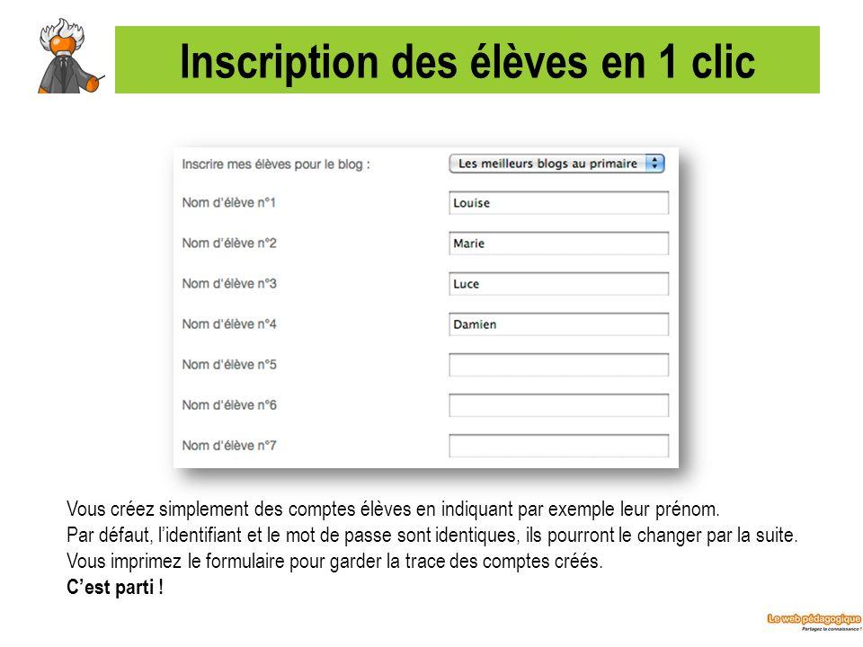 Inscription des élèves en 1 clic Vous créez simplement des comptes élèves en indiquant par exemple leur prénom. Par défaut, lidentifiant et le mot de
