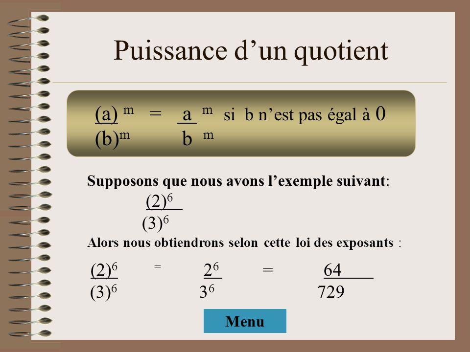Puissance dun quotient Supposons que nous avons lexemple suivant: (2) 6 (3) 6 Alors nous obtiendrons selon cette loi des exposants : (2) 6 = 2 6 = 64