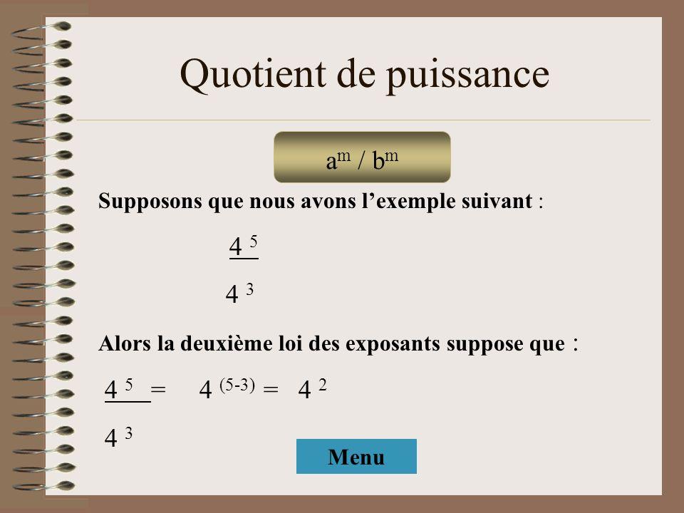 Quotient de puissance Supposons que nous avons lexemple suivant : 4 5 4 3 Alors la deuxième loi des exposants suppose que : 4 5 = 4 (5-3) = 4 2 4 3 a