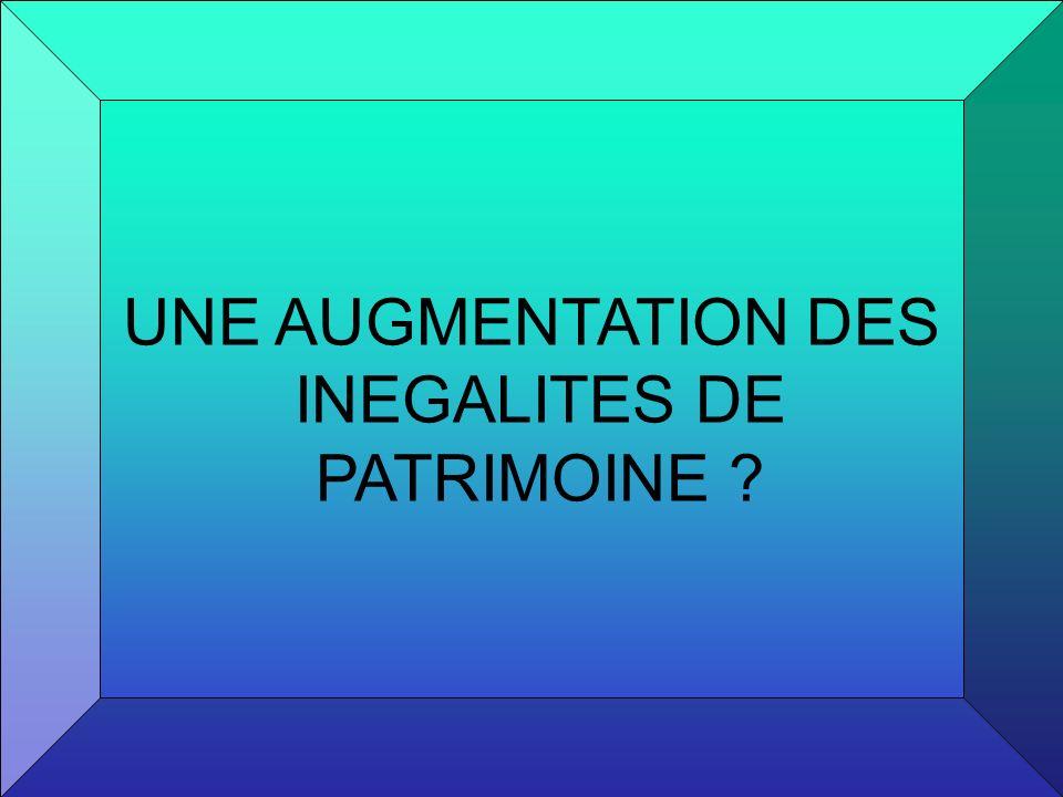 UNE AUGMENTATION DES INEGALITES DE PATRIMOINE ?