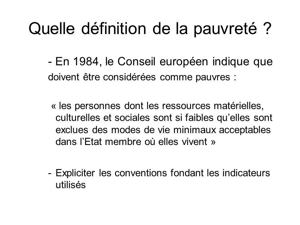 Quelle définition de la pauvreté ? - En 1984, le Conseil européen indique que doivent être considérées comme pauvres : « les personnes dont les ressou
