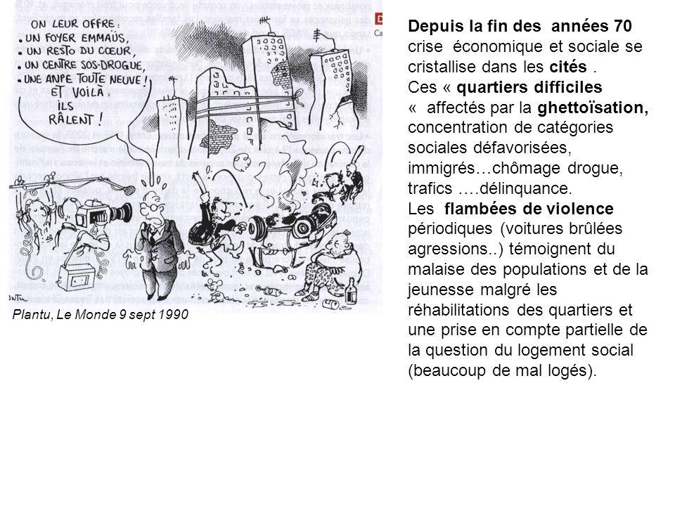 Depuis la fin des années 70 crise économique et sociale se cristallise dans les cités. Ces « quartiers difficiles « affectés par la ghettoïsation, con