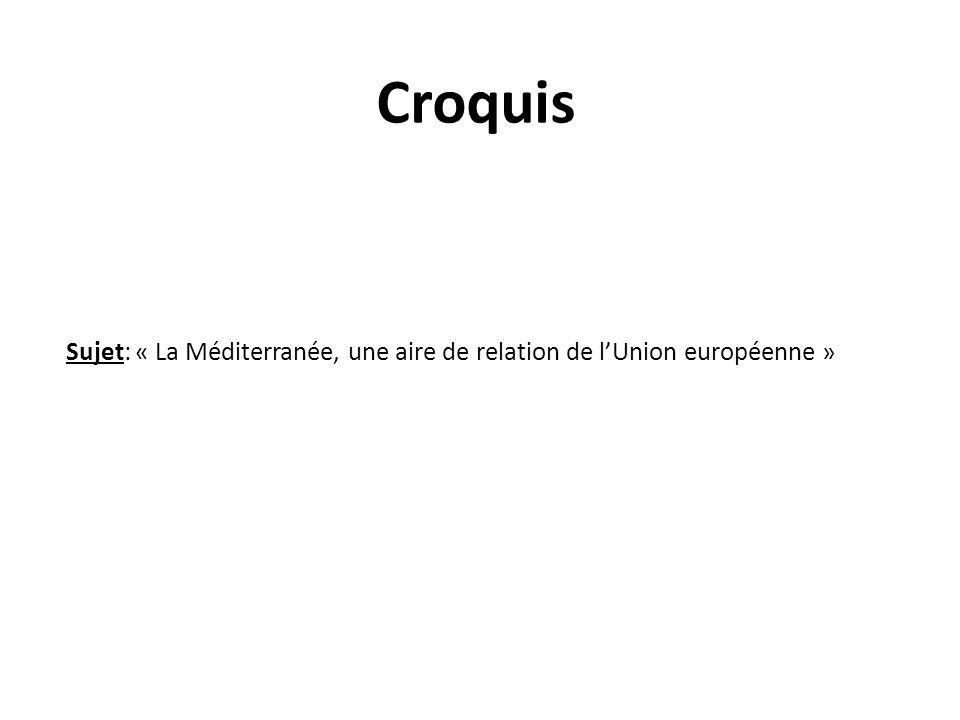 Croquis Sujet: « La Méditerranée, une aire de relation de lUnion européenne »