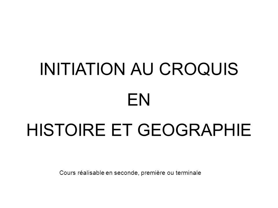 INITIATION AU CROQUIS EN HISTOIRE ET GEOGRAPHIE Cours réalisable en seconde, première ou terminale