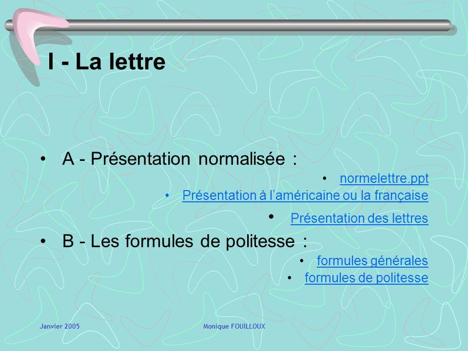 Janvier 2005Monique FOUILLOUX LES CRITERES DE CHOIX (quel type de message pour la situation donnée ?) Quels outils de communication choisir en fonctio